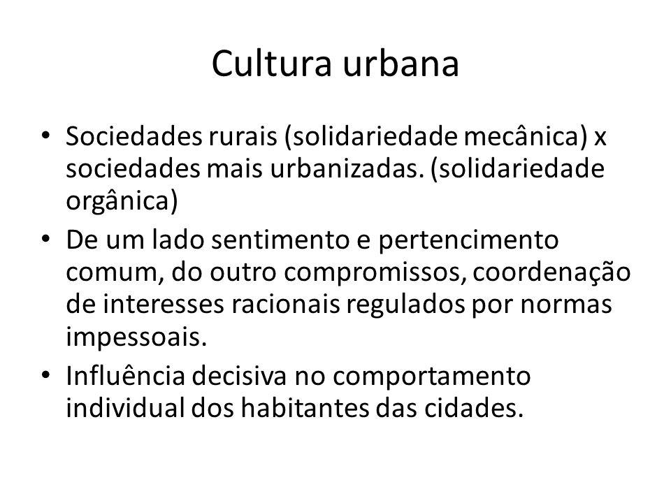 Cultura urbana Sociedades rurais (solidariedade mecânica) x sociedades mais urbanizadas. (solidariedade orgânica)
