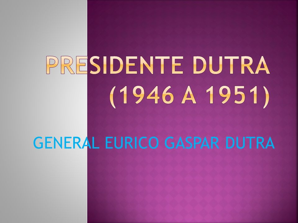 GENERAL EURICO GASPAR DUTRA