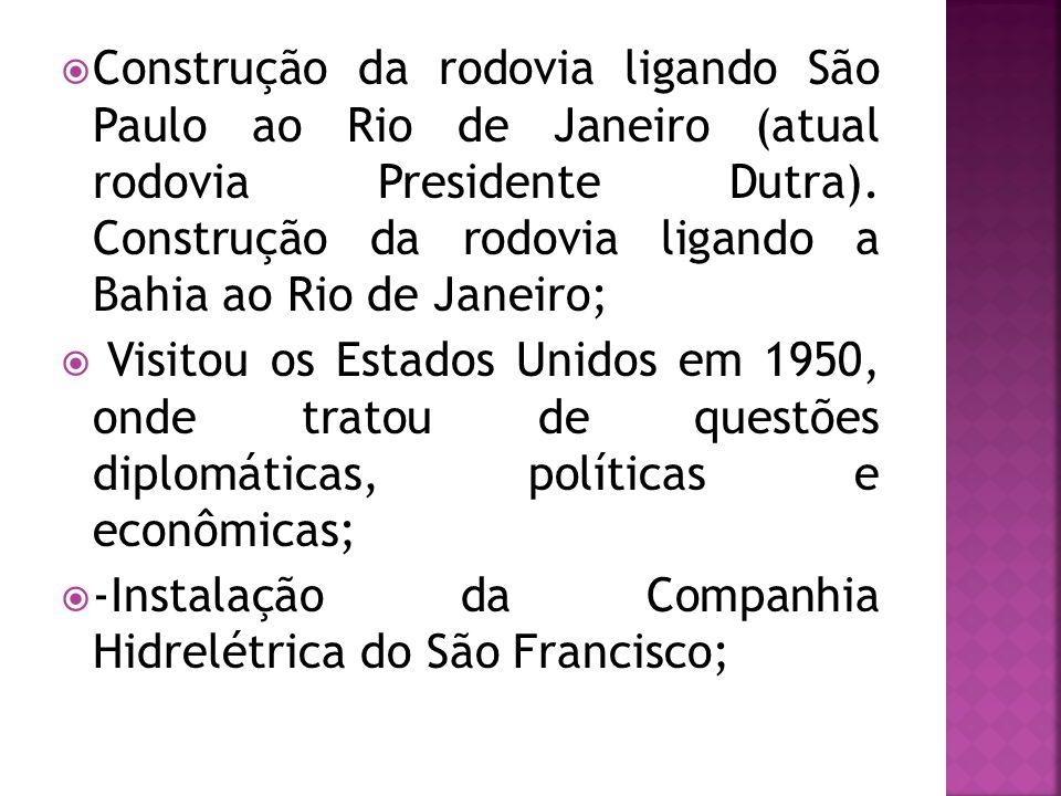 Construção da rodovia ligando São Paulo ao Rio de Janeiro (atual rodovia Presidente Dutra). Construção da rodovia ligando a Bahia ao Rio de Janeiro;