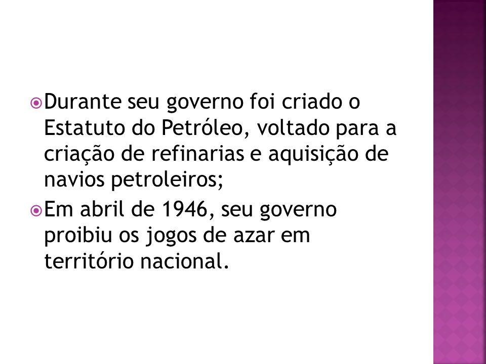 Durante seu governo foi criado o Estatuto do Petróleo, voltado para a criação de refinarias e aquisição de navios petroleiros;