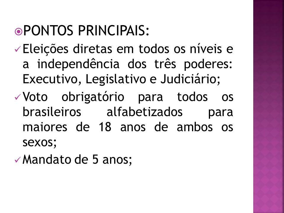 PONTOS PRINCIPAIS: Eleições diretas em todos os níveis e a independência dos três poderes: Executivo, Legislativo e Judiciário;