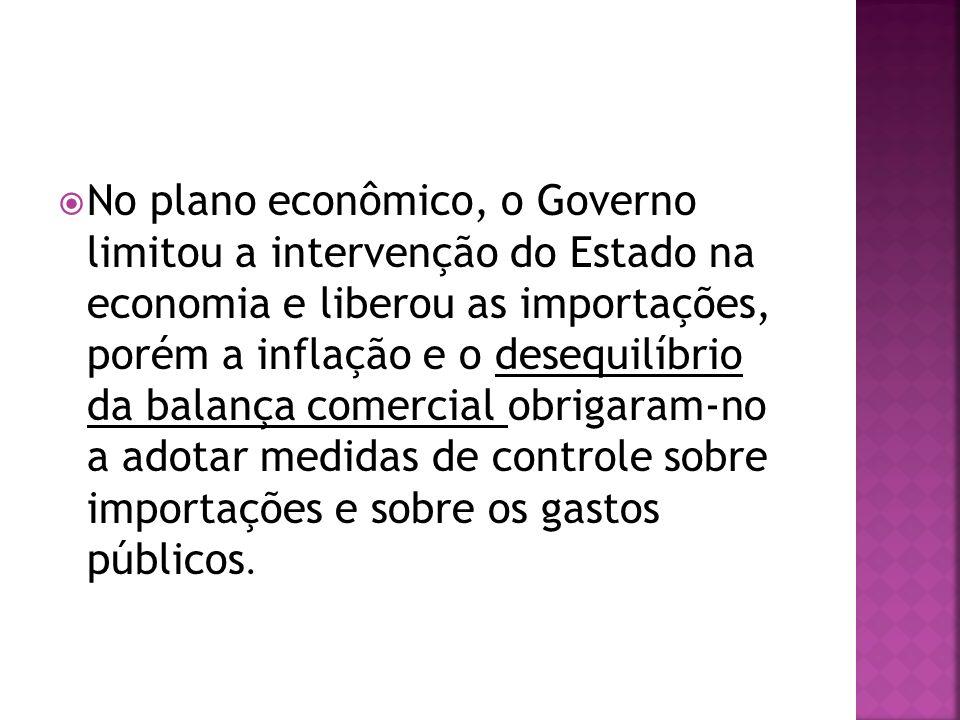 No plano econômico, o Governo limitou a intervenção do Estado na economia e liberou as importações, porém a inflação e o desequilíbrio da balança comercial obrigaram-no a adotar medidas de controle sobre importações e sobre os gastos públicos.