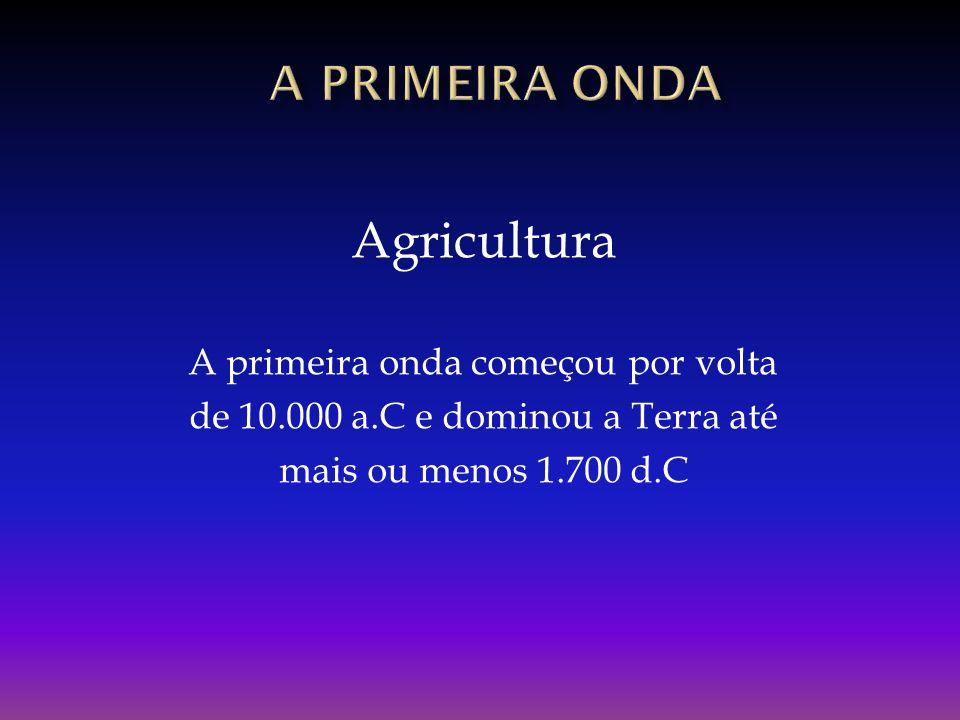 Agricultura A PRIMEIRa onda A primeira onda começou por volta