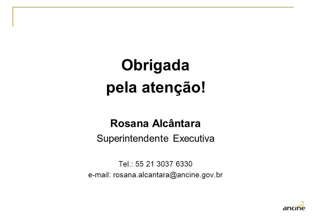 Obrigada pela atenção! Rosana Alcântara Superintendente Executiva