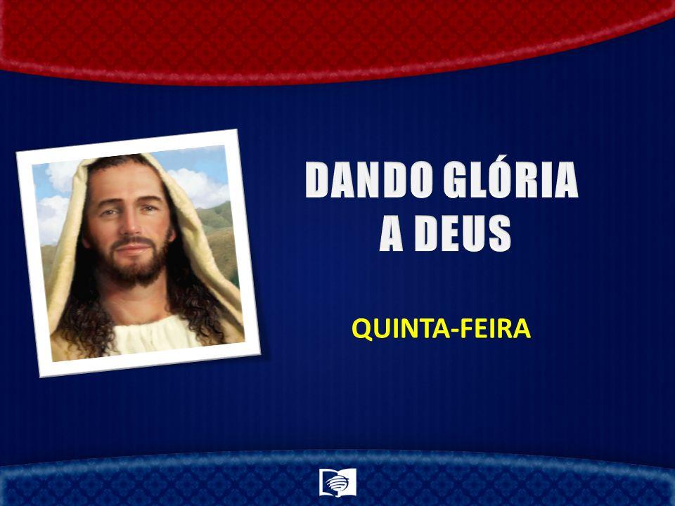 DANDO GLÓRIA A DEUS QUINTA-FEIRA