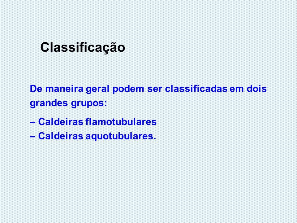 Classificação De maneira geral podem ser classificadas em dois grandes grupos: – Caldeiras flamotubulares.