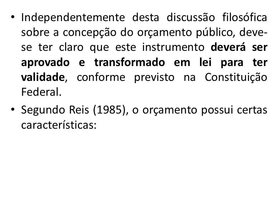 Independentemente desta discussão filosófica sobre a concepção do orçamento público, deve-se ter claro que este instrumento deverá ser aprovado e transformado em lei para ter validade, conforme previsto na Constituição Federal.