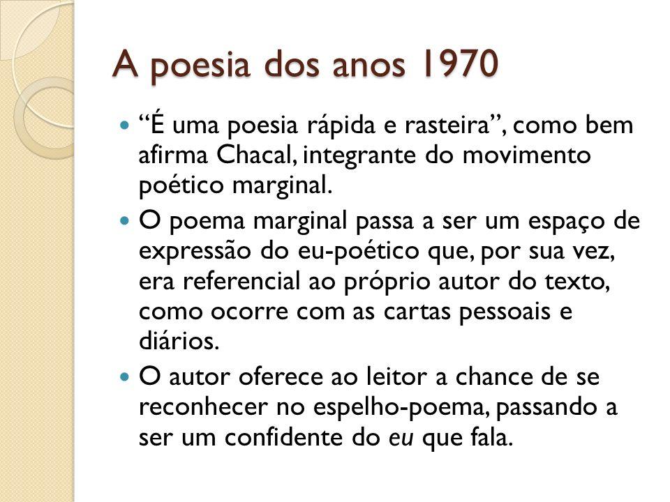 A poesia dos anos 1970 É uma poesia rápida e rasteira , como bem afirma Chacal, integrante do movimento poético marginal.