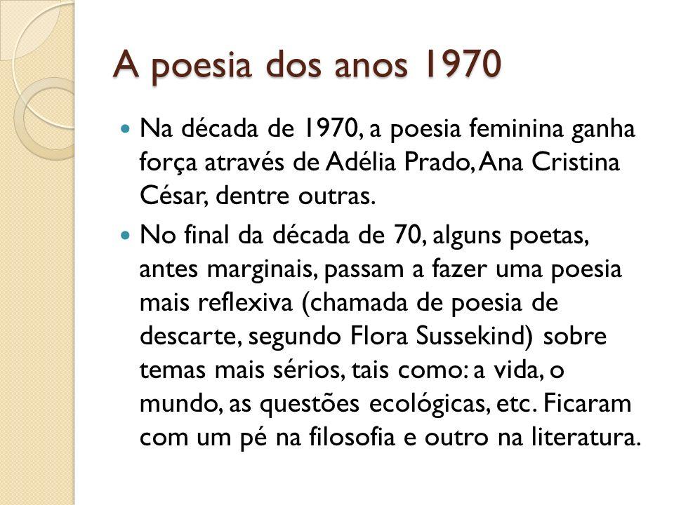 A poesia dos anos 1970 Na década de 1970, a poesia feminina ganha força através de Adélia Prado, Ana Cristina César, dentre outras.