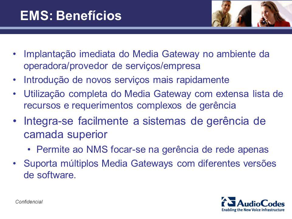 EMS: Benefícios Implantação imediata do Media Gateway no ambiente da operadora/provedor de serviços/empresa.