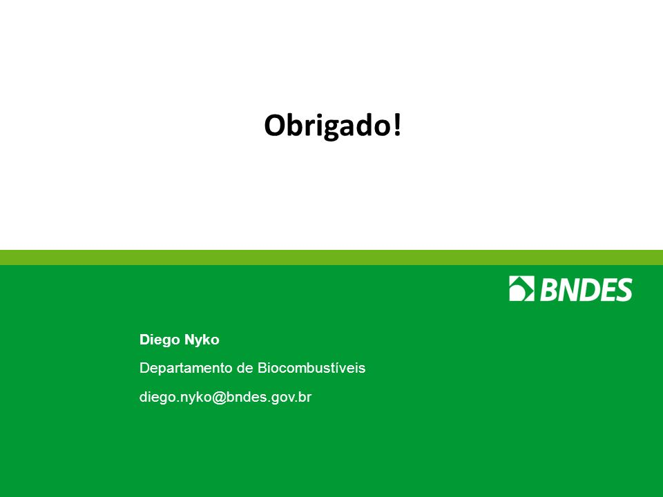 Obrigado! Departamento de Biocombustíveis diego.nyko@bndes.gov.br