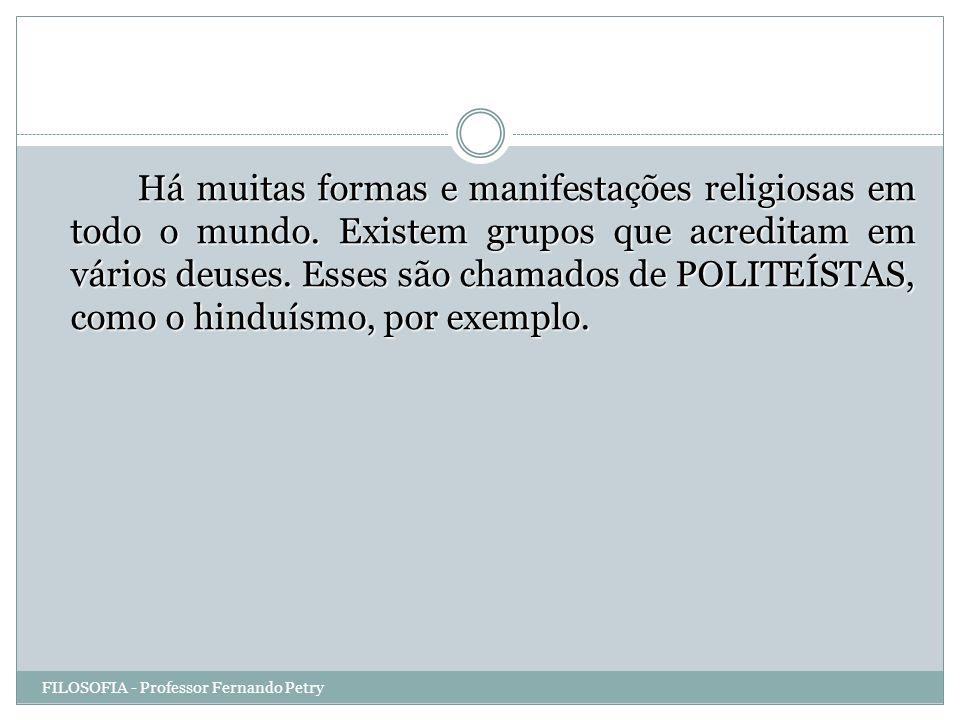 Há muitas formas e manifestações religiosas em todo o mundo