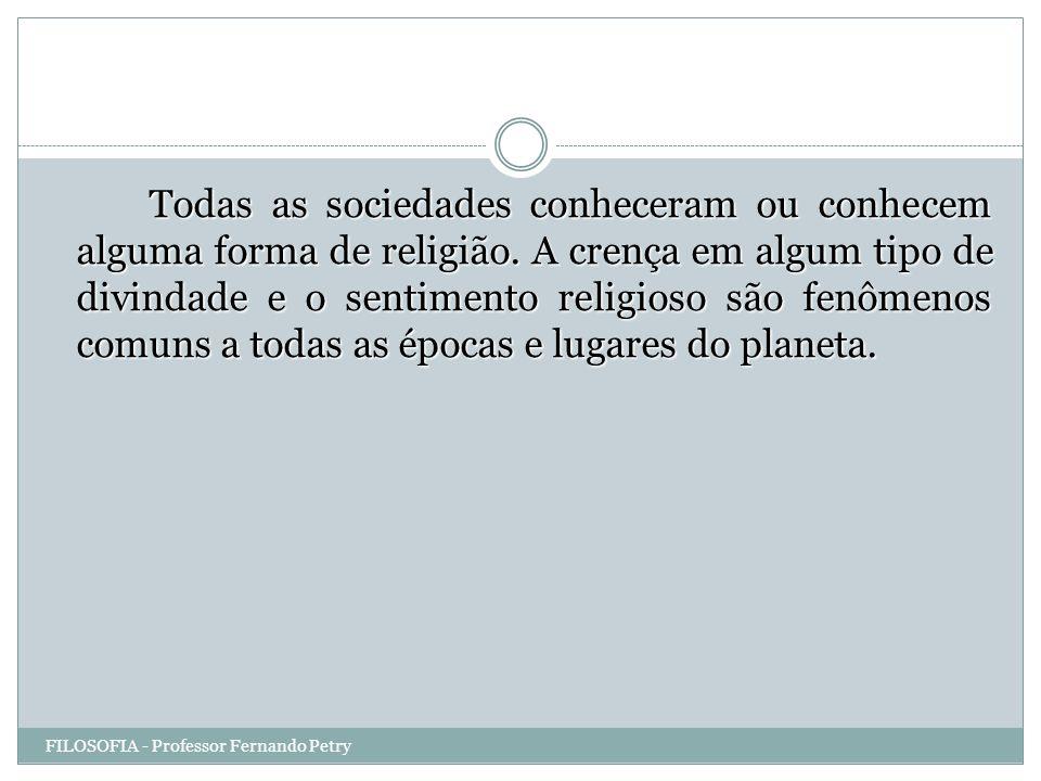 Todas as sociedades conheceram ou conhecem alguma forma de religião