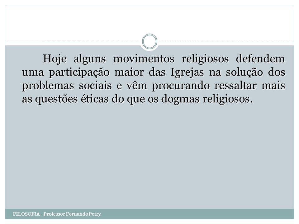 Hoje alguns movimentos religiosos defendem uma participação maior das Igrejas na solução dos problemas sociais e vêm procurando ressaltar mais as questões éticas do que os dogmas religiosos.