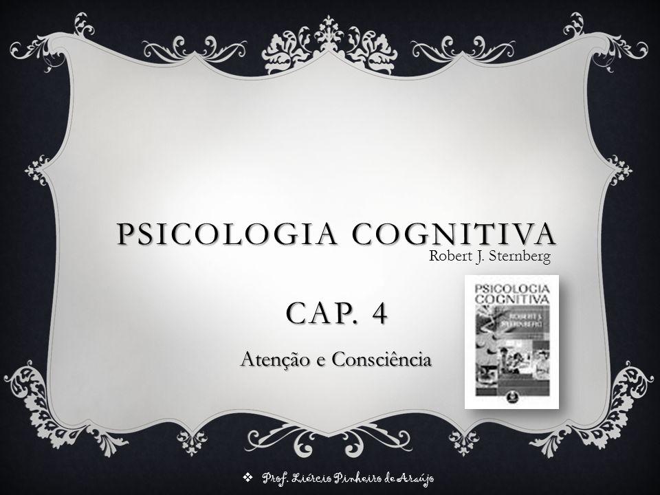 PSICOLOGIA COGNITIVA Cap. 4 Robert J. Sternberg Atenção e Consciência