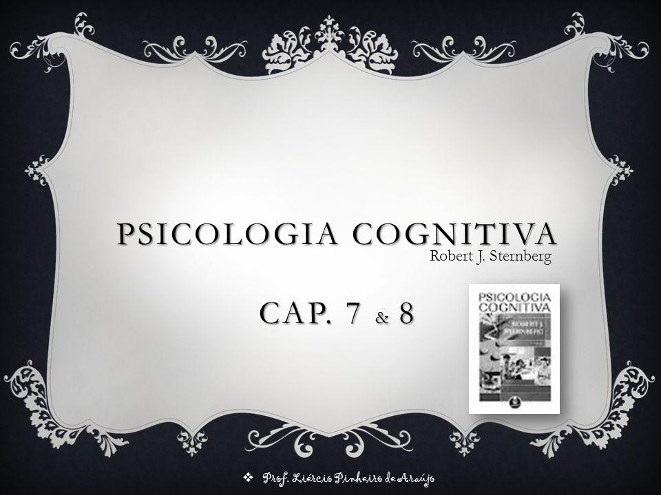 PSICOLOGIA COGNITIVA Cap. 7 & 8 Robert J. Sternberg