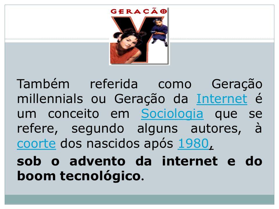 Também referida como Geração millennials ou Geração da Internet é um conceito em Sociologia que se refere, segundo alguns autores, à coorte dos nascidos após 1980, sob o advento da internet e do boom tecnológico.