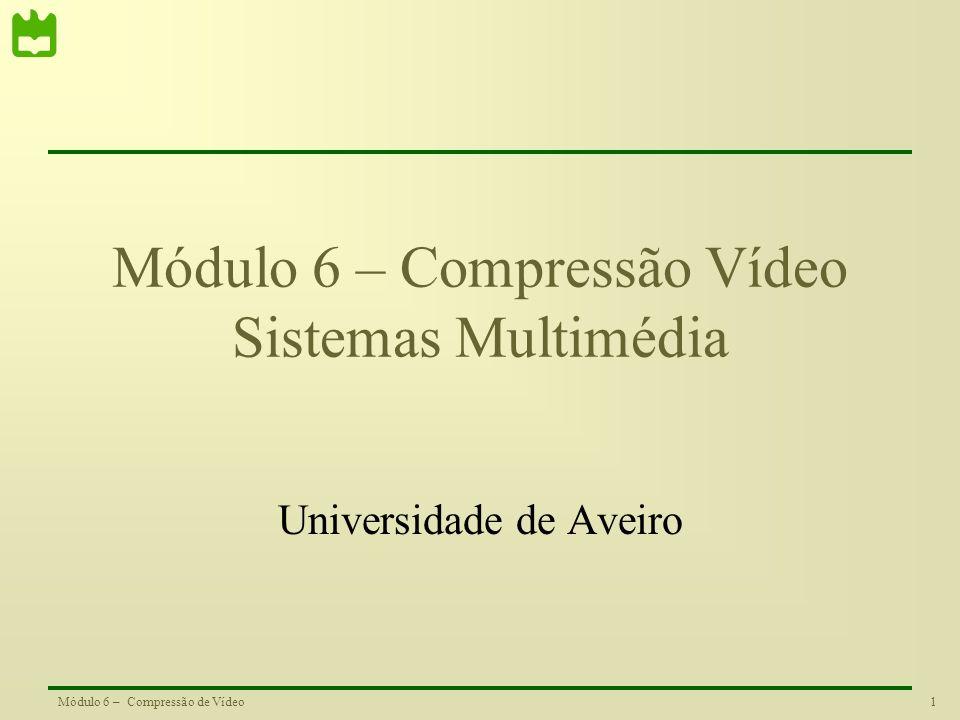 Módulo 6 – Compressão Vídeo Sistemas Multimédia