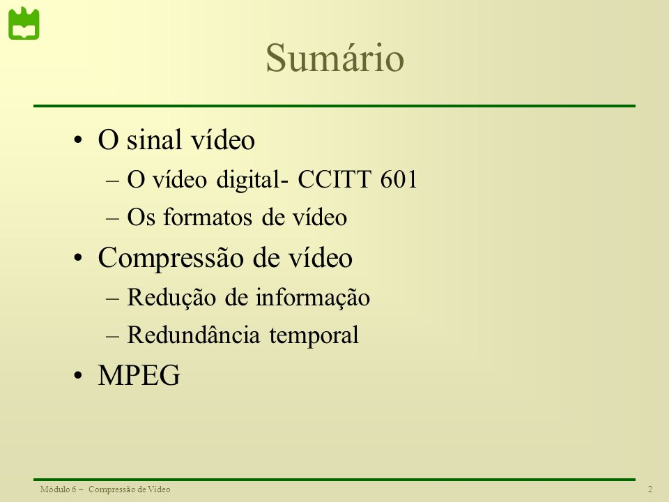 Sumário O sinal vídeo Compressão de vídeo MPEG
