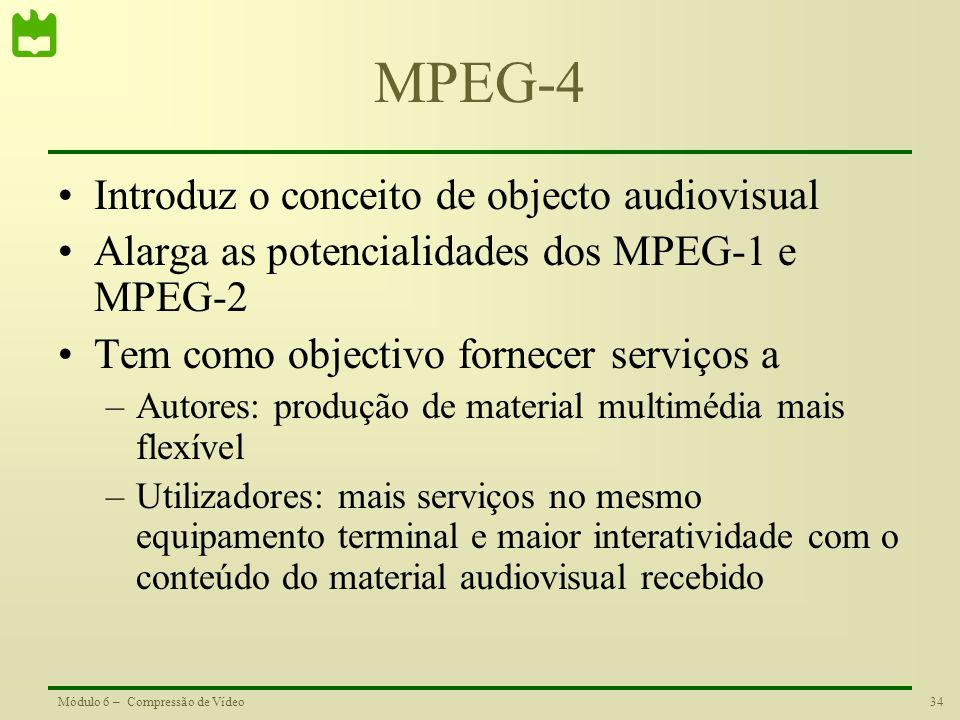 MPEG-4 Introduz o conceito de objecto audiovisual