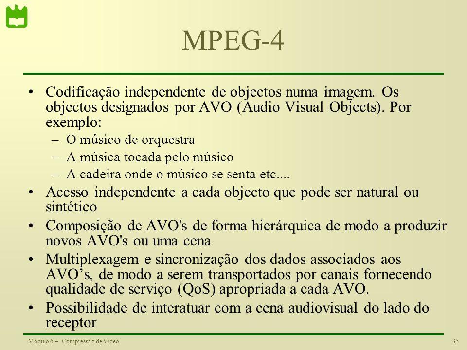 MPEG-4 Codificação independente de objectos numa imagem. Os objectos designados por AVO (Audio Visual Objects). Por exemplo: