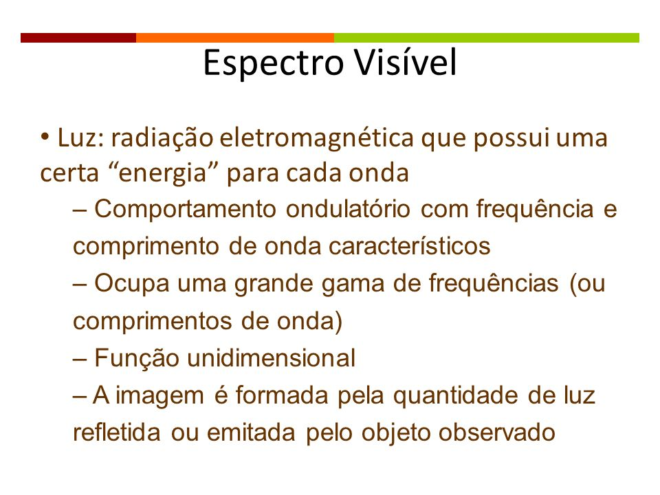 Espectro Visível Luz: radiação eletromagnética que possui uma certa energia para cada onda.