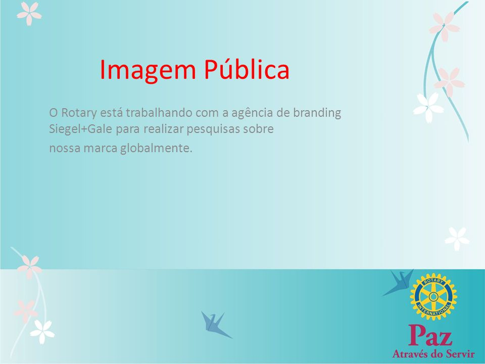Imagem Pública O Rotary está trabalhando com a agência de branding Siegel+Gale para realizar pesquisas sobre.