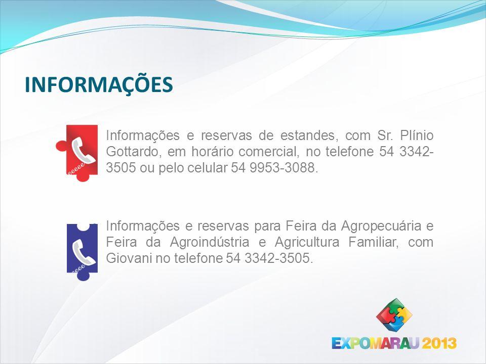 INFORMAÇÕES Informações e reservas de estandes, com Sr. Plínio Gottardo, em horário comercial, no telefone 54 3342-3505 ou pelo celular 54 9953-3088.