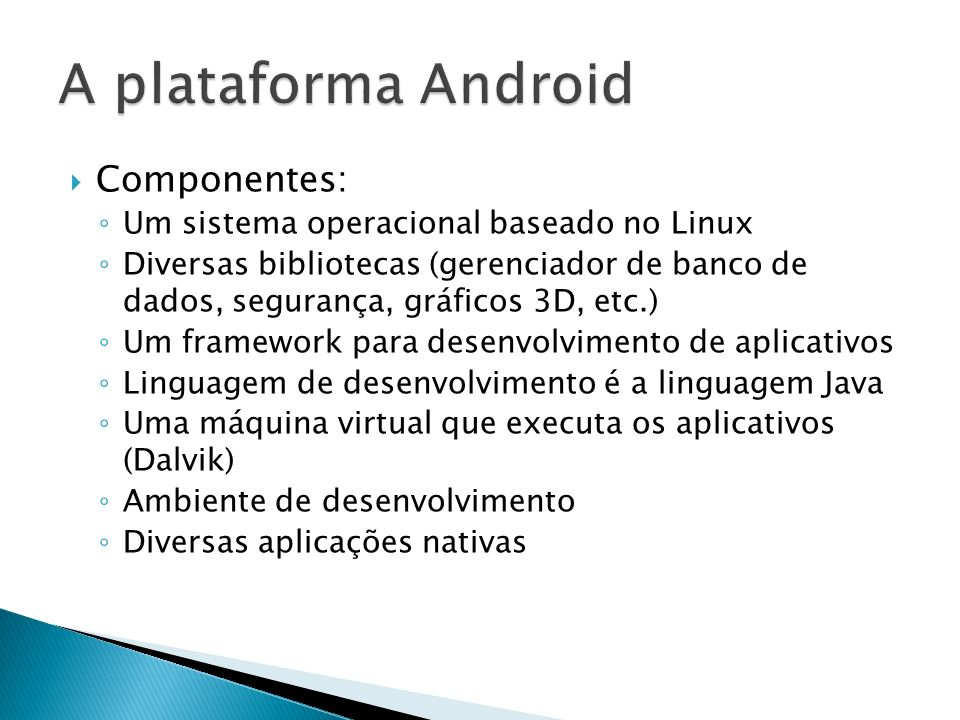 A plataforma Android Componentes: