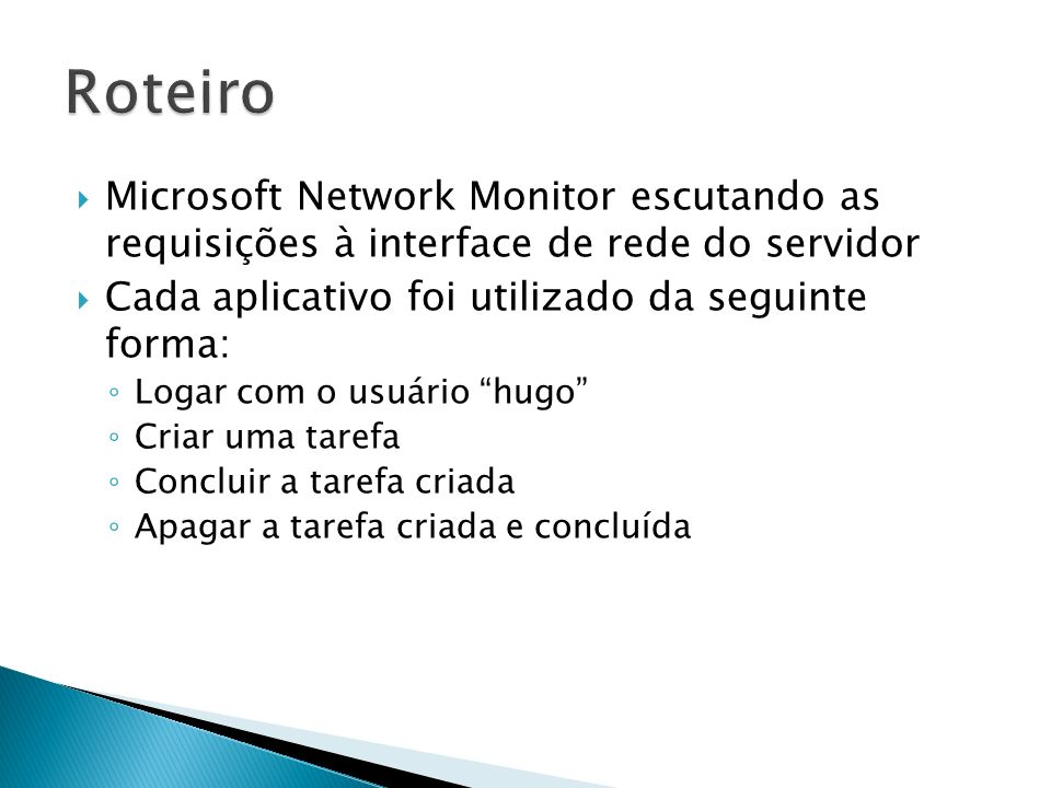 Roteiro Microsoft Network Monitor escutando as requisições à interface de rede do servidor. Cada aplicativo foi utilizado da seguinte forma: