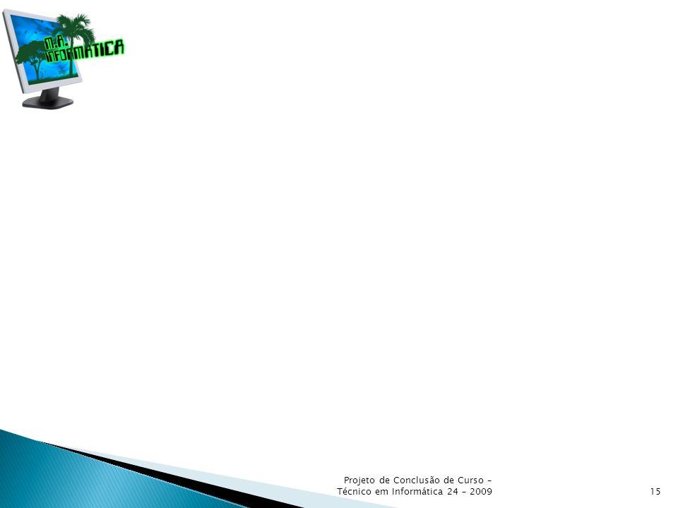 Projeto de Conclusão de Curso – Técnico em Informática 24 – 2009