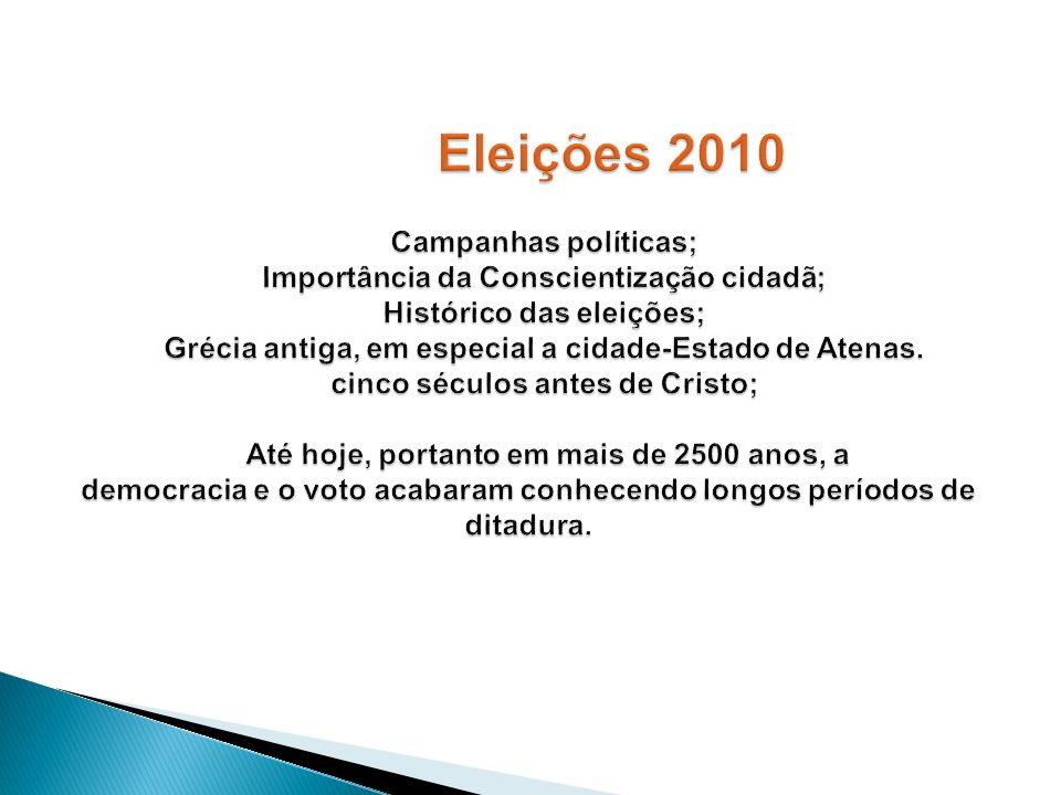 Eleições 2010 Campanhas políticas; Importância da Conscientização cidadã; Histórico das eleições; Grécia antiga, em especial a cidade-Estado de Atenas.