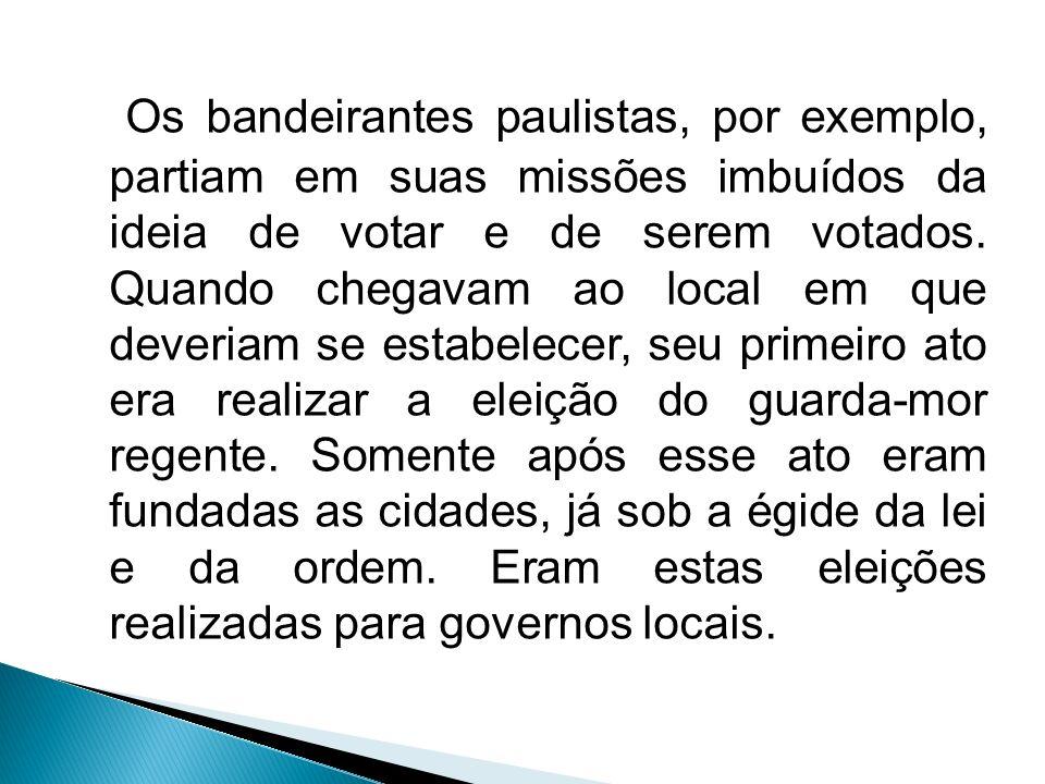 Os bandeirantes paulistas, por exemplo, partiam em suas missões imbuídos da ideia de votar e de serem votados.