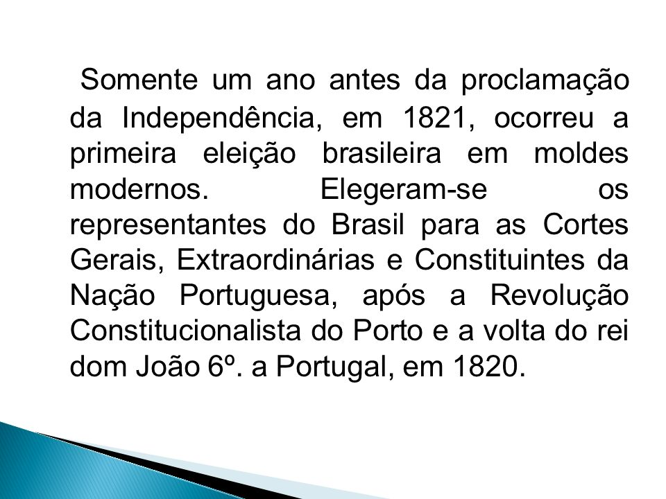 Somente um ano antes da proclamação da Independência, em 1821, ocorreu a primeira eleição brasileira em moldes modernos.