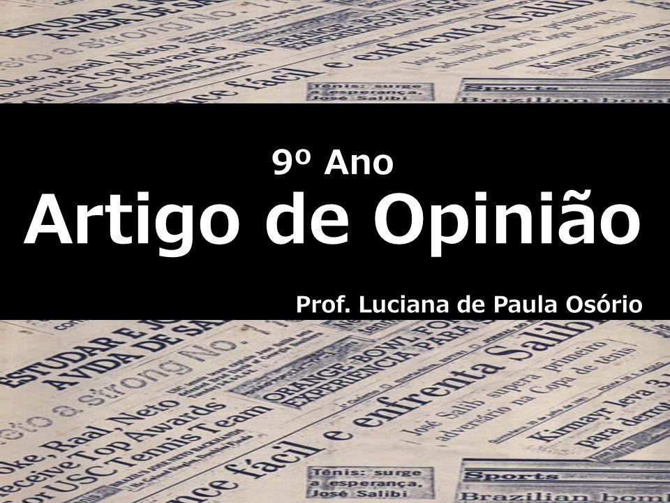 9º Ano Artigo de Opinião Prof. Luciana de Paula Osório