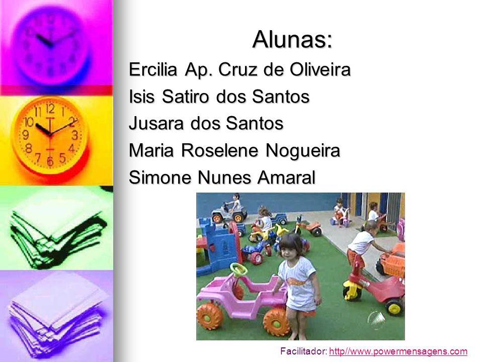 Alunas: Ercilia Ap. Cruz de Oliveira Isis Satiro dos Santos