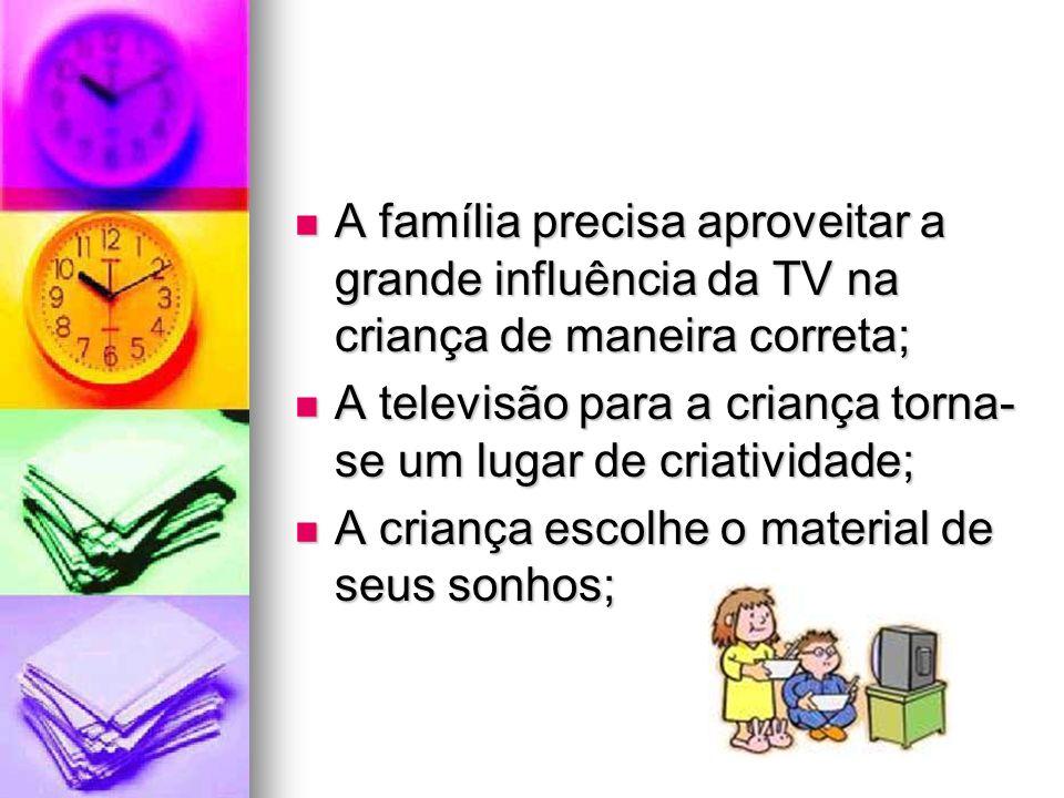 A família precisa aproveitar a grande influência da TV na criança de maneira correta;