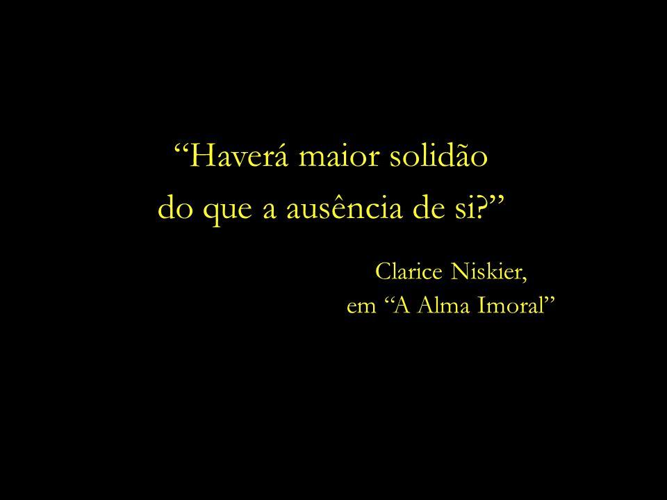 Haverá maior solidão do que a ausência de si Clarice Niskier,