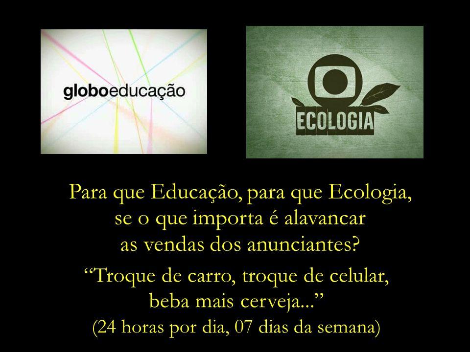 Para que Educação, para que Ecologia, se o que importa é alavancar