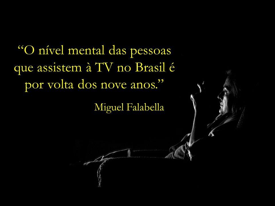 O nível mental das pessoas que assistem à TV no Brasil é