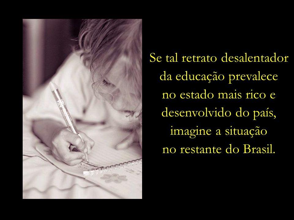 Se tal retrato desalentador da educação prevalece