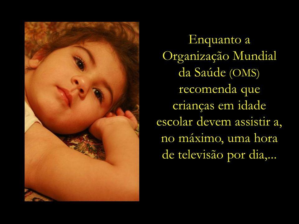 da Saúde (OMS) recomenda que crianças em idade