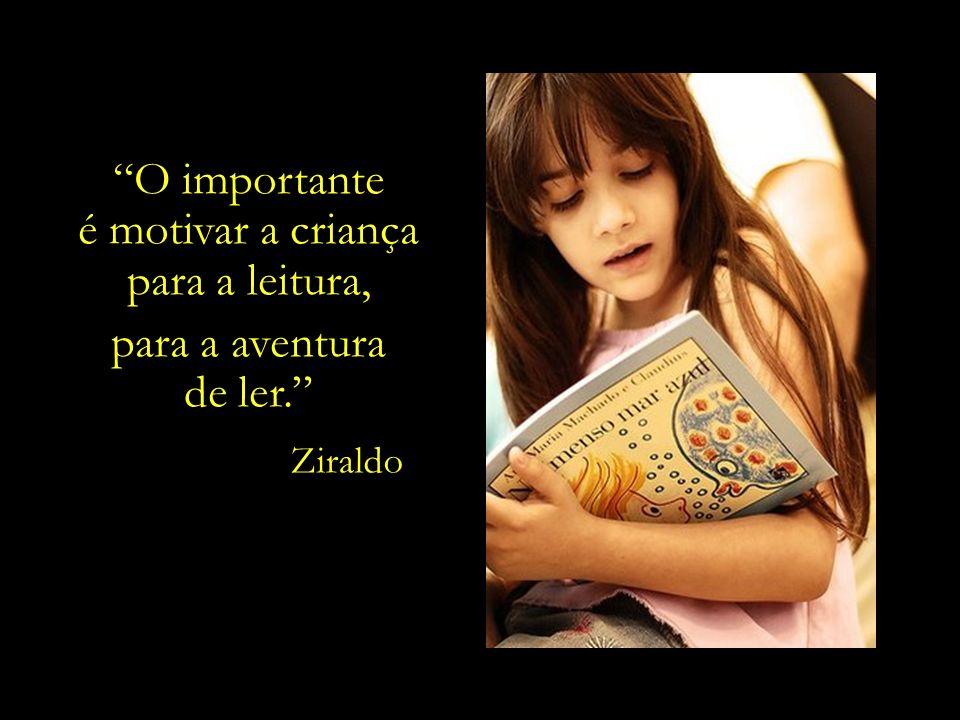 O importante é motivar a criança para a leitura, para a aventura