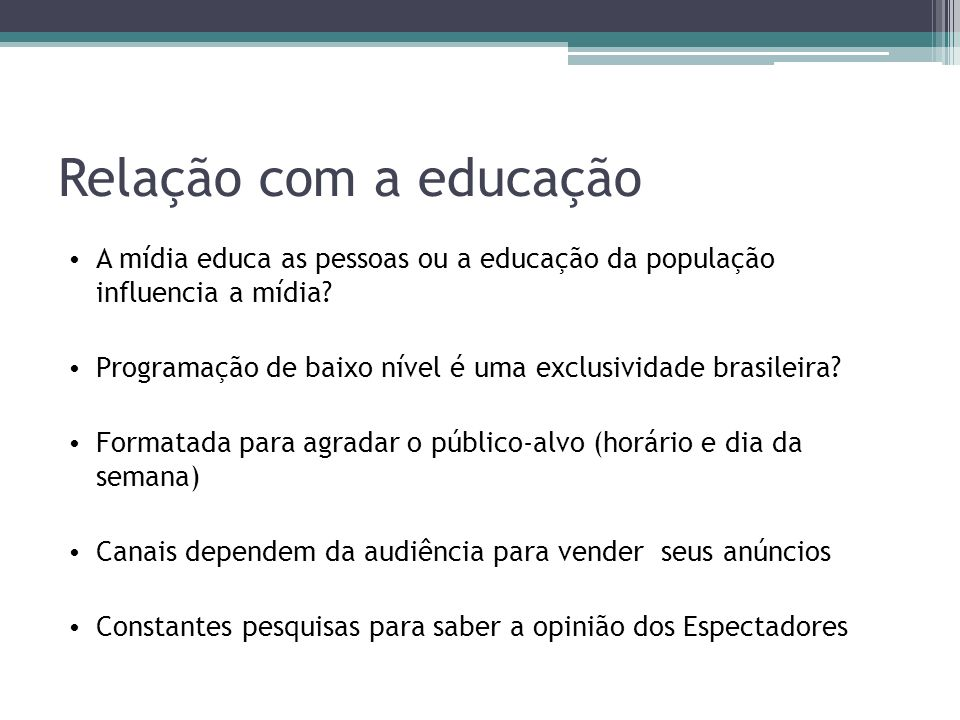 Relação com a educação A mídia educa as pessoas ou a educação da população influencia a mídia