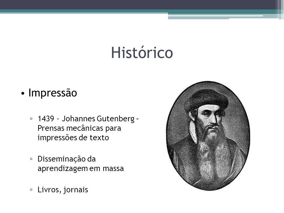 Histórico Impressão. 1439 - Johannes Gutenberg – Prensas mecânicas para impressões de texto. Disseminação da aprendizagem em massa.