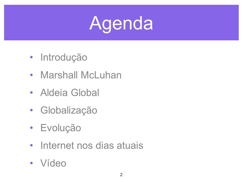 Agenda Introdução Marshall McLuhan Aldeia Global Globalização Evolução