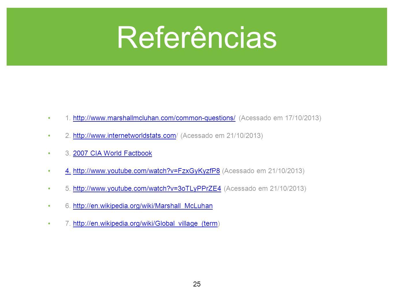 Referências 1. http://www.marshallmcluhan.com/common-questions/ (Acessado em 17/10/2013)