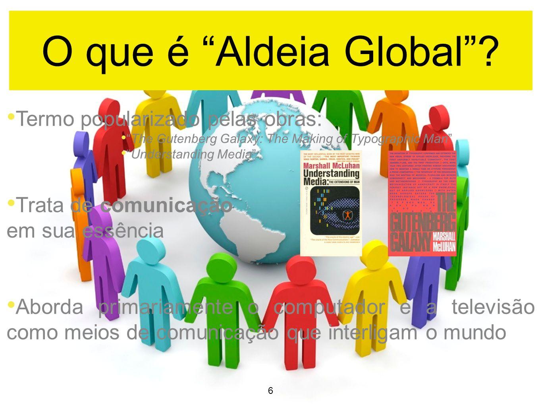 O que é Aldeia Global Termo popularizado pelas obras: