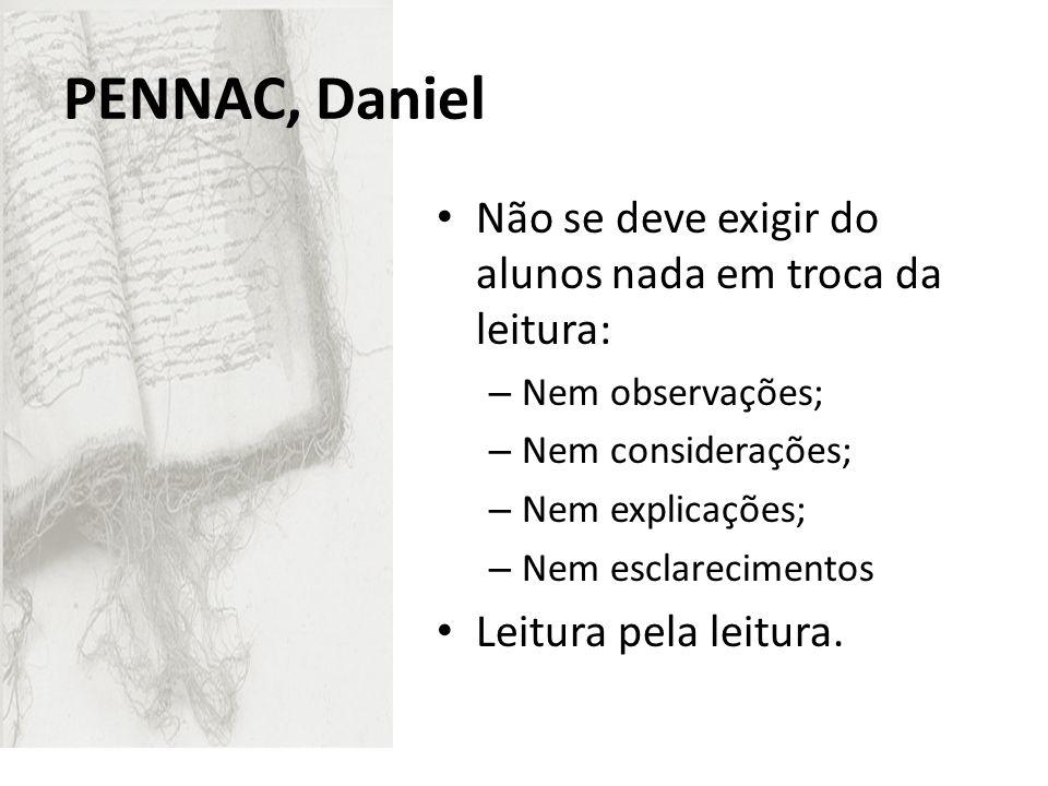 Pennac, Daniel Não se deve exigir do alunos nada em troca da leitura: