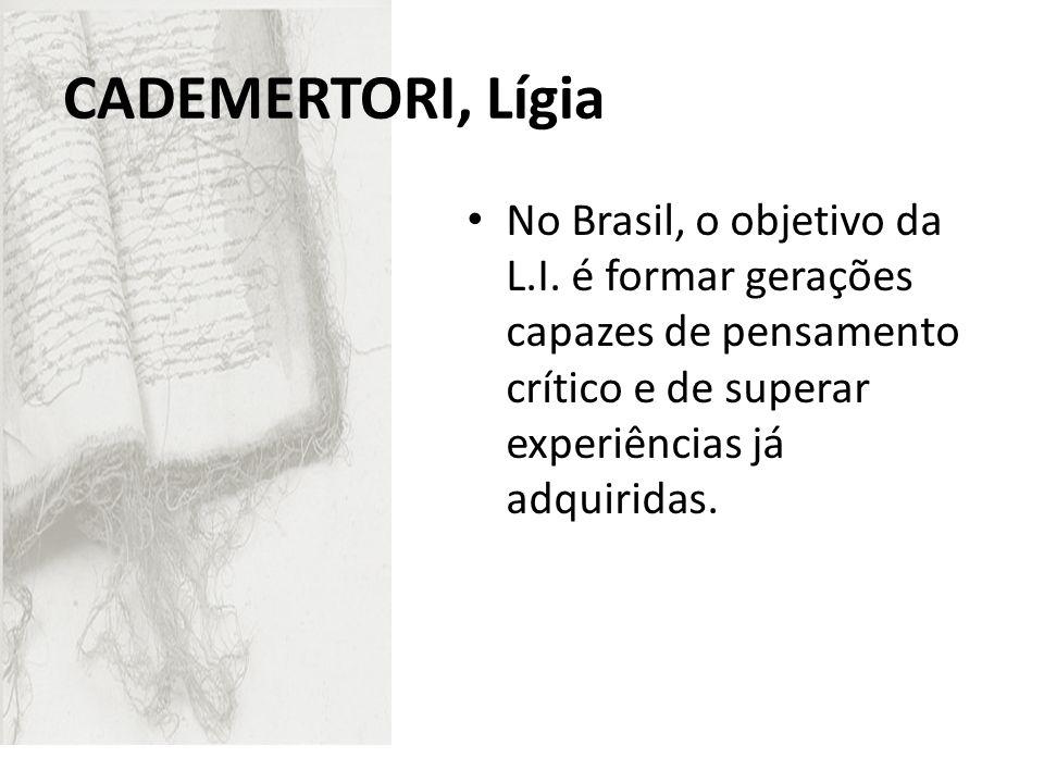 CADEMERTORI, Lígia No Brasil, o objetivo da L.I.